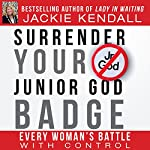 Surrender Your Junior God Badge: Every Woman's Battle with Control | Jackie Kendall