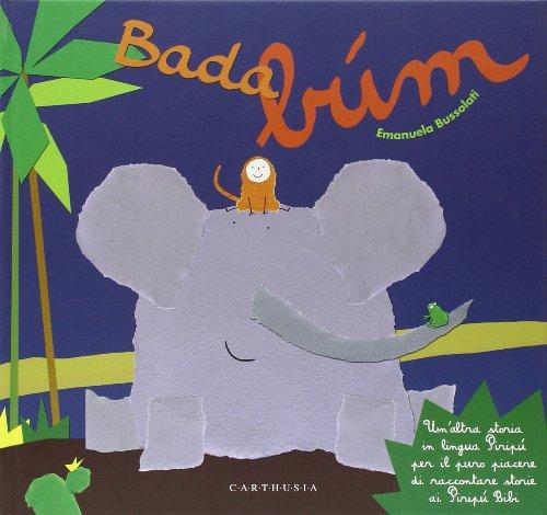 Bada... búm. Un'altra storia in lingua Piripù per il puro piacere di raccontare storie ai Piripù Bibi