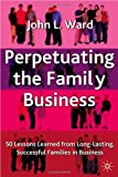img - for Perpetuating The Family Business: 50 Lessons Learned from Long Lasting, Successful Families in Business (A Family Business Publication) book / textbook / text book