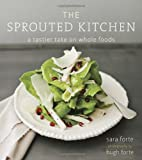{ { [ THE SPROUTED KITCHEN: A TASTIER TAKE ON WHOLE FOODS ] By Forte, Sara ( Author ) Aug - 2012 [ Hardcover ]