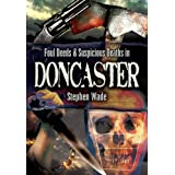 Foul Deeds and Suspicious Deaths in and Around Doncasterby Stephen Wade