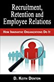 img - for Retention, Recruitment and Employee Relations: How Innovative Organizations Do It book / textbook / text book