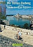 Der Donau-Radweg: Von der Quelle bis Budapest - Bernhard Irlinger, Michael Reimer, Wolfgang Taschner