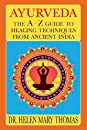 Ayurveda: The A-Z Guide To Healing Techniques From Ancient India