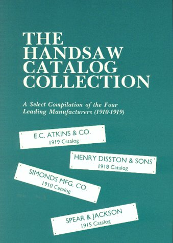 The Handsaw Catalog Collection: A Select Compilation of the Four Leading Manufacturers (1910-1919) : E.C. Atkins & Co. ... Et Al