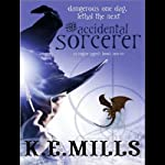 The Accidental Sorcerer: Rogue Agent, Book 1 (       UNABRIDGED) by K. E. Mills Narrated by Stephen Hoye