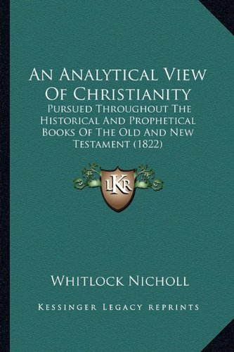 An Analytical View of Christianity: Pursued Throughout the Historical and Prophetical Books of the Old and New Testament (1822)