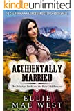 Mail Order Bride ~ Accidentally Married: ~The Reluctant  Bride and The Rich Gold Rancher ~ (The Sunshine Brides of Golden Valley County Book 1)