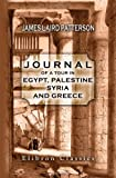echange, troc James Laird Patterson - Journal of a Tour in Egypt, Palestine, Syria, and Greece: With notes, and an appendix on ecclesiastical subjects