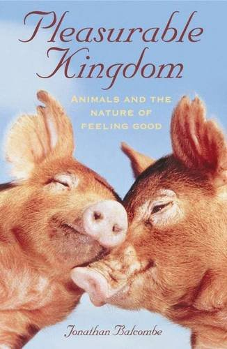 Pleasurable Kingdom: Animals and the Nature of Feeling Good (Macmillan Science)