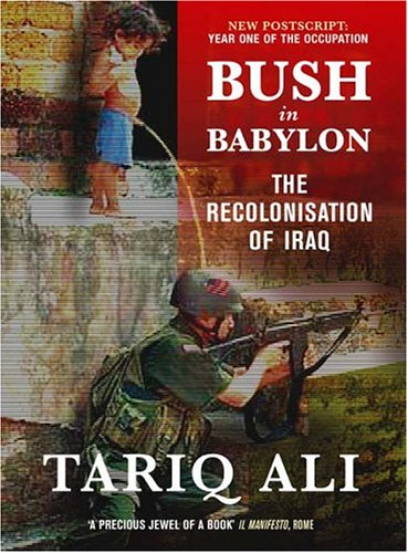 Image for Bush in Babylon: The Recolinisation of Iraq