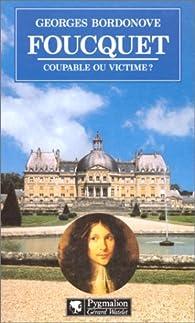 Foucquet Coupable Ou Victime Georges Bordonove Babelio