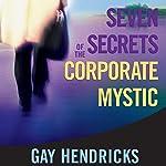 Seven Secrets of the Corporate Mystic | Gay Hendricks