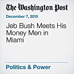 Jeb Bush Meets His Money Men in Miami | Ed O'Keefe