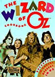 The Wizard of Oz Cookbook: Breakfast in Kansas, Dessert in Oz