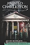 Haunted Charleston:: Stories from the College of Charleston, The Citadel and the Holy City (Haunted America)