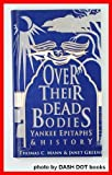 img - for Over Their Dead Bodies: Yankee Epitaphs & History book / textbook / text book