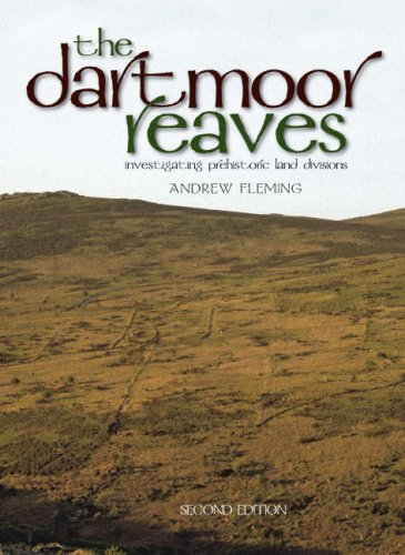 The Dartmoor Reaves: Investigating Prehistoric Land Divisions, Second Edition