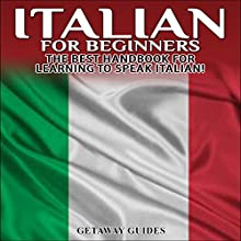 Italian for Beginners, 2nd Edition: The Best Handbook for Learning to Speak Italian! (       UNABRIDGED) by  Getaway Guides Narrated by Millian Quinteros