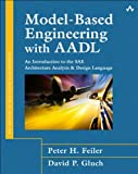 Model-Based Engineering with AADL: An Introduction to the SAE Architecture Analysis & Design Language (SEI Series in Softw...