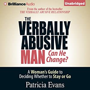 The Verbally Abusive Man, Can He Change?: A Woman's Guide to Deciding Whether to Stay or Go | [Patricia Evans]
