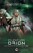 Im Licht Von Orion: 2015 Collection Of Science Fiction Stories (german Edition)