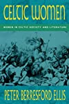 Celtic Women: Women in Celtic Society &amp; Literature (Celtic Interest)