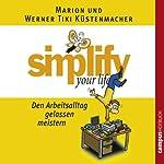 Simplify Your Life - Den Arbeitsalltag gelassen meistern | Marion Küstenmacher,Werner Tiki Küstenmacher