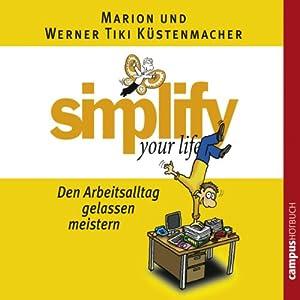 Simplify Your Life - Den Arbeitsalltag gelassen meistern | [Marion Küstenmacher, Werner Tiki Küstenmacher]