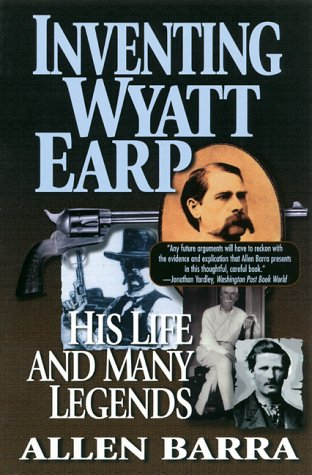 Inventing Wyatt Earp: His Life and Many Legends, Allen Barra