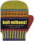 Knit Mittens!: 15 Cool Patterns to Keep You Warm (1580174833) by Hansen, Robin