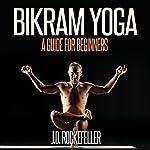 Bikram Yoga: A Guide for Beginners | J.D. Rockefeller