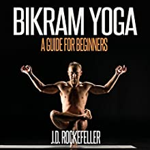 Bikram Yoga: A Guide for Beginners Audiobook by J.D. Rockefeller Narrated by Mary Phillips