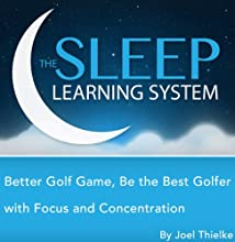 Better Golf Game: Be the Best Golfer with Focus and Concentration Hypnosis, Meditation, Relaxation, and Affirmations (The Sleep Learning System)  by Joel Thielke Narrated by Joel Thielke