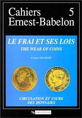 Le frai et ses lois ou l'évolution des espèces : Circulation et usure des monnaies - The Wear of Coins de Delamare François