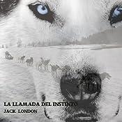 La Llamada Del Instinto [The Call of the Wild] | [Jack London]