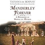 Manderley Forever: A Biography of Daphne du Maurier   Tatiana de Rosnay
