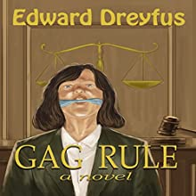 Gag Rule Audiobook by Edward A Dreyfus Narrated by Daniela Acitelli
