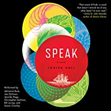 Speak: A Novel (       UNABRIDGED) by Louisa Hall Narrated by Suzan Crowley, Christopher Ashman, Adrienne Rusk, Jennifer Page, Joe Ochman, Bill Jurney