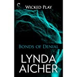 Bonds of Denial: Wicked Play, Book 5 | Lynda Aicher