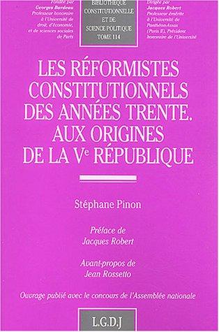 Les réformistes constitutionnels des années trente aux origines de la V° république