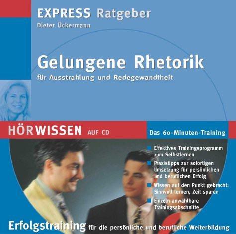 Gelungene Rhetorik für Ausstrahlung und Redegewandtheit. CD: Das 60-Minuten-Training