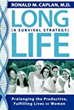 img - for Long Life: Prolonging the Productive, Fulfilling Lives of Women. A Survival Strategy by Ronald M. Caplan (2008-03-06) book / textbook / text book