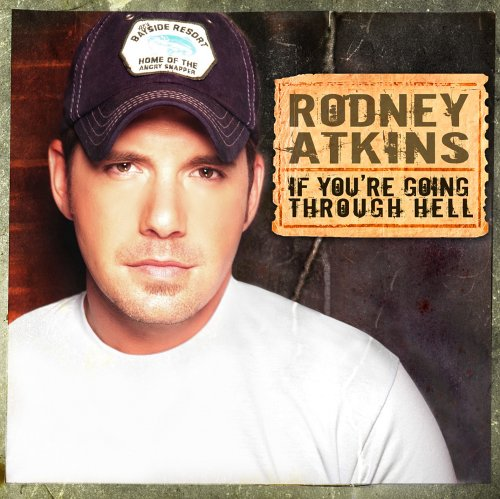 Rodney Atkins - IF YOU'RE GOING THRU HELL