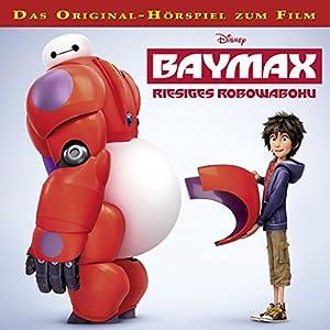 Baymax - Riesiges Robowabohu Hörspiel