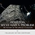Houston, We've Had a Problem: The History of the Apollo 13 Mission Audiobook by  Charles River Editors Narrated by Bob Barton