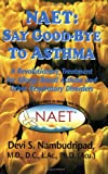 Devi S. Nambudripad NAET: Say Goodbye to Asthma: A Revolutionary Treatment for Allergy-Based Asthma and Other Respiratory Disorders