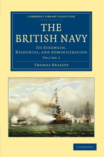 The British Navy 5 Volume Set: The British Navy: Its Strength, Resources, and Administration: Volume 1 (Cambridge Library Collection - Naval and Military History)