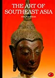 The Art of Southeast Asia: Cambodia, Vietnam, Thailand, Laos, Burma, Java, Bali (World of Art)