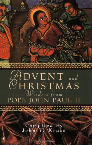 Advent Christmas Wisdom PopeJohn Paul II: Daily Scripture and Prayers Together With Pope John Paul II's Own Words (Advent and Christmas Wisdom)